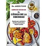Libro de Cocina de El código de la obesidad: Recetas para controlar la insulina, perder peso y mejorar tu salud (Spanish Edit