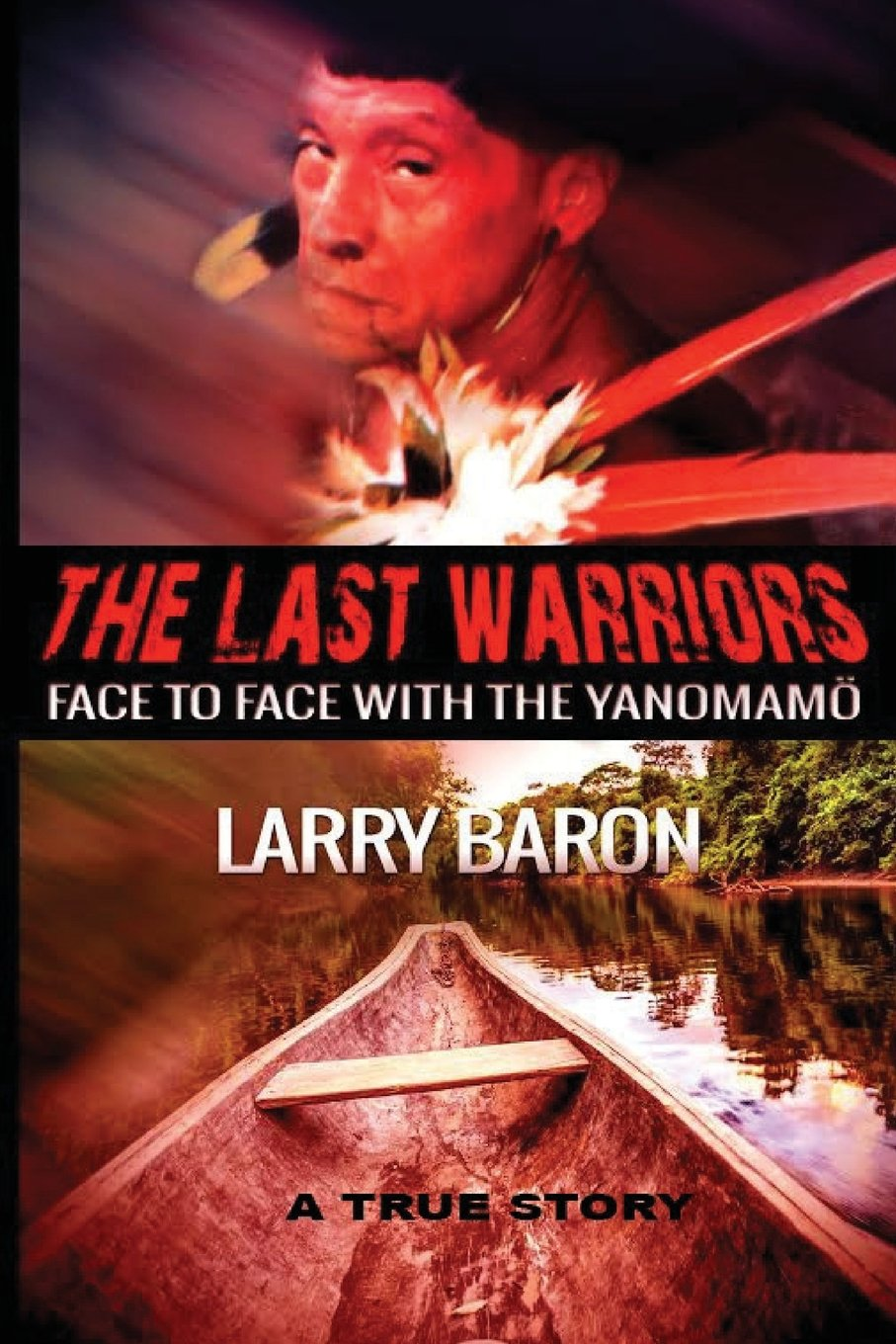 Read Online The Last Warriors: Face to Face with the Yanomamo BW interior PDF