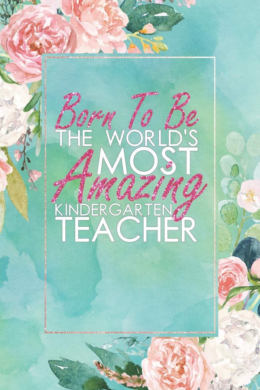 Born To Be The World\'s Most Amazing Kindergarten Teacher: An ...