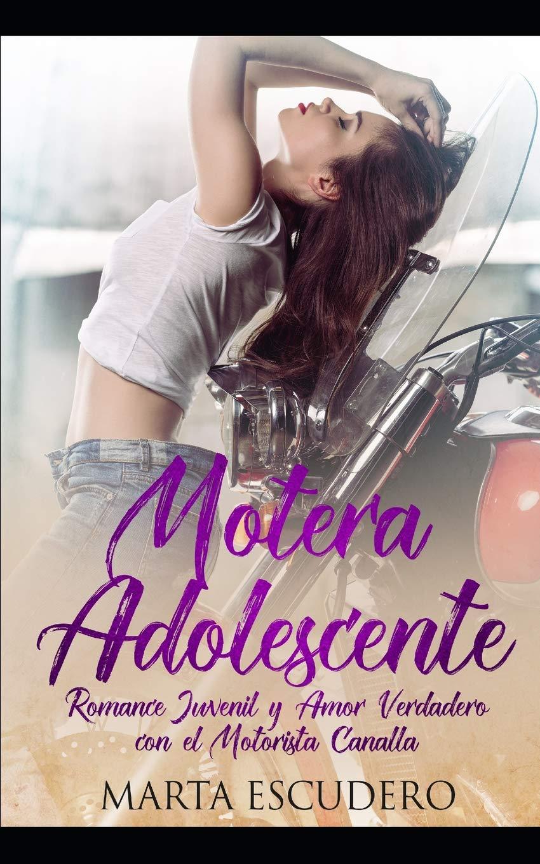 Motera Adolescente: Romance Juvenil y Amor Verdadero con el Motorista Canalla Novela de Romance Juvenil: Amazon.es: Marta Escudero: Libros