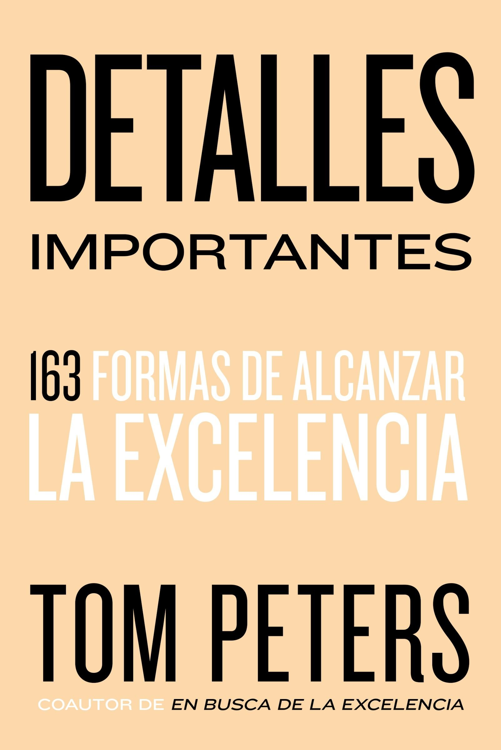 Detalles Importantes: 163 Formas de Alcanzar La Excelencia: Amazon.es: Thomas J. Peters: Libros