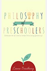 Philosophy of Preschoolers: because we all need a break from being grown-up Kindle Edition