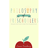 Philosophy of Preschoolers: because we all need a break from being grown-up (English Edition)