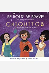 Be Bold! Be Brave! Chiquitos: 11 Latinas who made U.S. History Kindle Edition