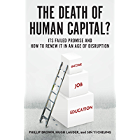 The Death of Human Capital?: Its Failed Promise and How to Renew It in an Age of Disruption (English Edition)