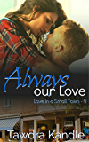 Always Our Love (Love in a Small Town Book 9)