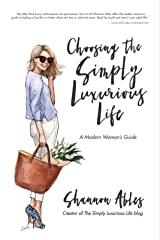 Choosing the Simply Luxurious Life: A Modern Woman's Guide Kindle Edition