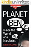 Planet Ben: Inside the World of a Narcissist (The Love Games Book 1)