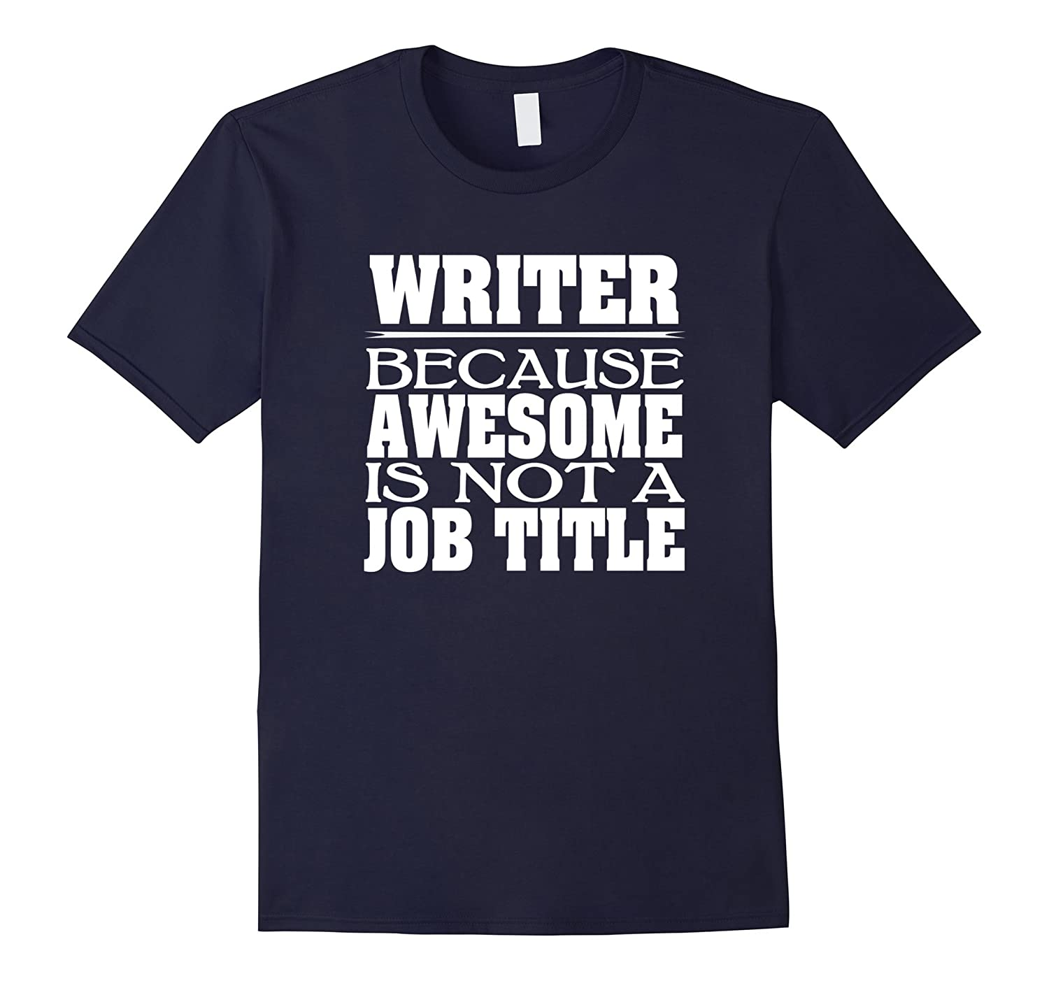 Writer Because Awesome Is Not A Job Title T-Shirt-TJ