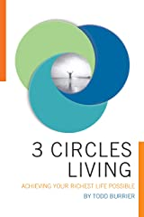 Three Circles Living: Achieving your richest life possible Kindle Edition