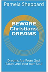 BEWARE Christians: DREAMS: Dreams Are From God, Satan, and Your own Soul Kindle Edition