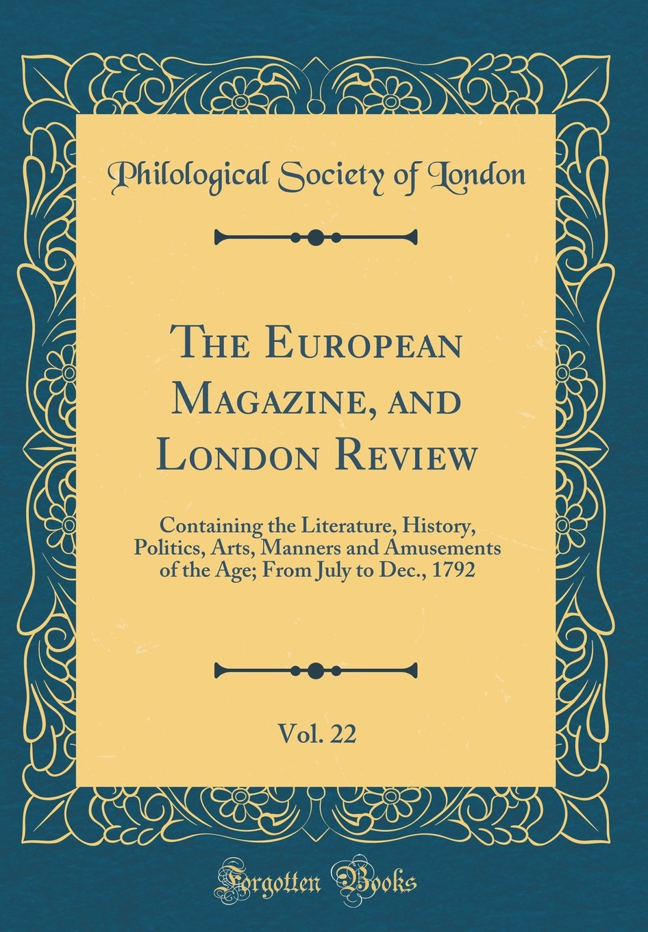 Download The European Magazine, and London Review, Vol. 22: Containing the Literature, History, Politics, Arts, Manners and Amusements of the Age; From July to Dec., 1792 (Classic Reprint) PDF