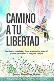 Camino a tu libertad: Descubre tus cualidades y dones en su máximo potencial: Volume 1