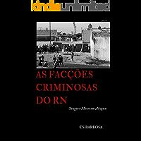 AS FACÇÕES CRIMINOSAS DO RN: Sangue e Morte em Alcaçuz