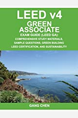 LEED v4 Green Associate Exam Guide (LEED GA): Comprehensive Study Materials, Sample Questions, Green Building LEED Certification, and Sustainability (Green Associate Exam Guide Series) (Volume 1) Paperback