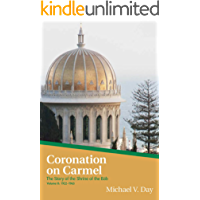 Coronation On Carmel: The Story of the Shrine of the Báb Volume II: 1922–1963 (English Edition)