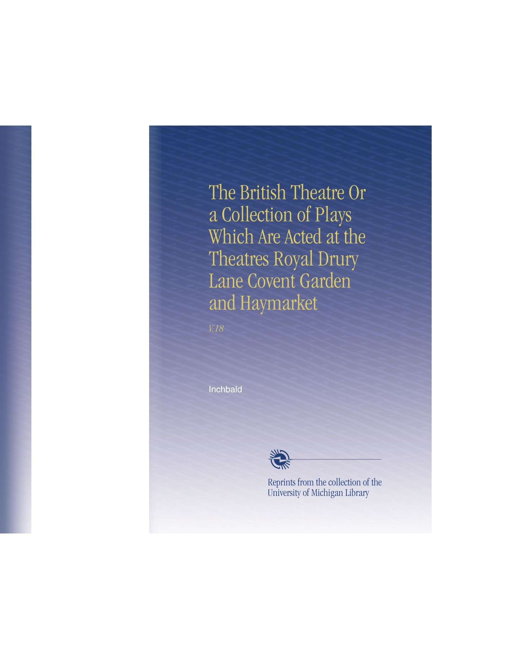 Read Online The British Theatre Or a Collection of Plays Which Are Acted at the Theatres Royal Drury Lane Covent Garden and Haymarket: V.18 pdf