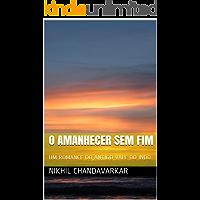 O AMANHECER SEM FIM: UM ROMANCE DO ANTIGO VALE DO INDO