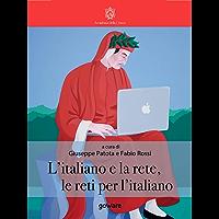 L'Italiano e la rete, le reti per l'italiano (La lingua italiana nel mondo)