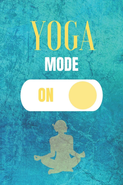 Yoga Mode On: Yoga Journal & Training Practice Notebook ...