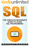 SQL: The Complete Beginner's Guide To Learn SQL Programming (Computer Programming Book 1) (English Edition)