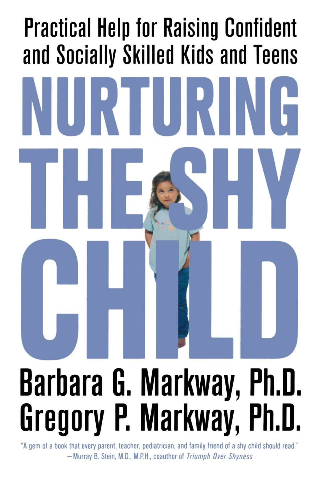 Nurturing the Shy Child: Practical Help for Raising Confident and Socially Skilled Kids and Teens: Barbara Markway, Gregory Markway: 9780312329785: ...