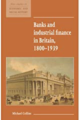 Banks and Industrial Finance in Britain, 1800-1939 (New Studies in Economic and Social History) Paperback