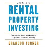 The Book on Rental Property Investing: How to Create Wealth and Passive Income Through Smart Buy & Hold Real Estate…