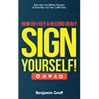 How Do I Get A Record Deal? Sign Yourself!: Earn Your 1st Million Streams & Find Your 1st True 1,000 Fans