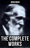 The Complete Works: Travel Memoirs, Wilderness Essays, Environmental Studies & Letters