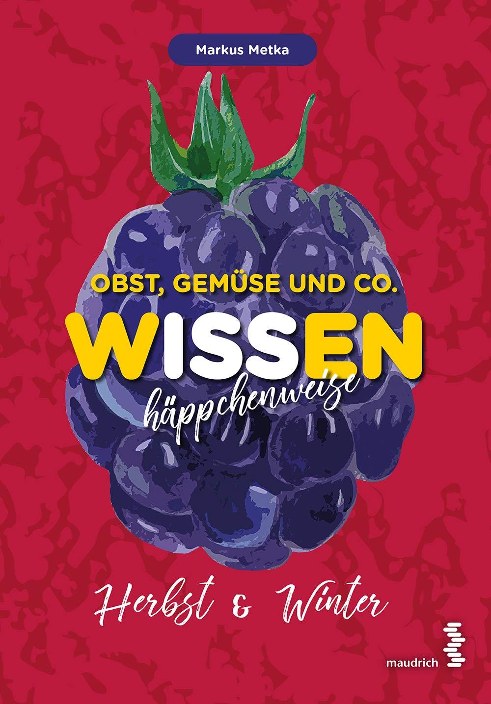Obst, Gemüse und Co. - WISSEN häppchenweise: Herbst & Winter