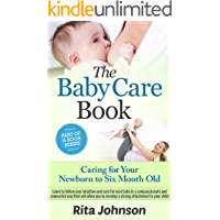 PARENTING: Caring for Your Newborn to Six Month Old(Parenting for Newborn Babies) (The Ultimate Child Care Book Book 3)