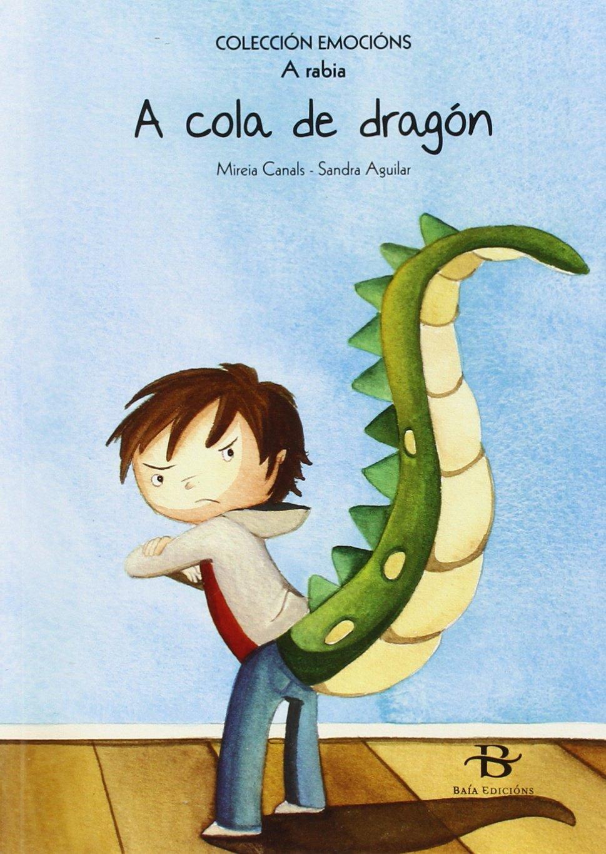 A cola de dragón: A rabia (Infantil-Xuvenil): Amazon.es: Canals iBotines, Mireia, Aguilar Latorre, Sandra, Baía Edicións: Libros