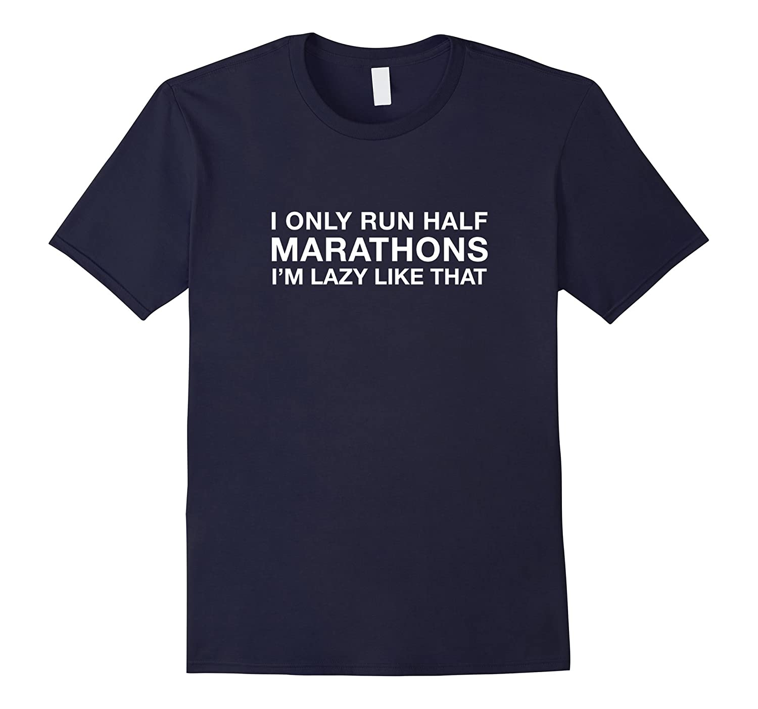 I Only Run Half Marathons Shirt Funny Cute Running Gift-TD