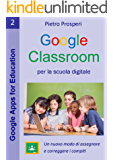Google Classroom per la scuola digitale: Un nuovo modo di assegnare e correggere i compiti (Google Apps for Education Vol. 2)