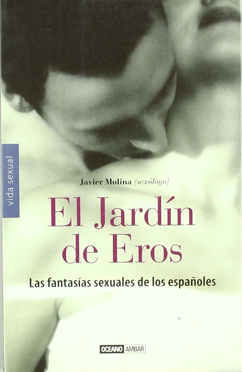 El Jardín de Eros: Descubre con qué fantasea la persona que está a tu lado Vida sexual: Amazon.es: Molina, Javier: Libros