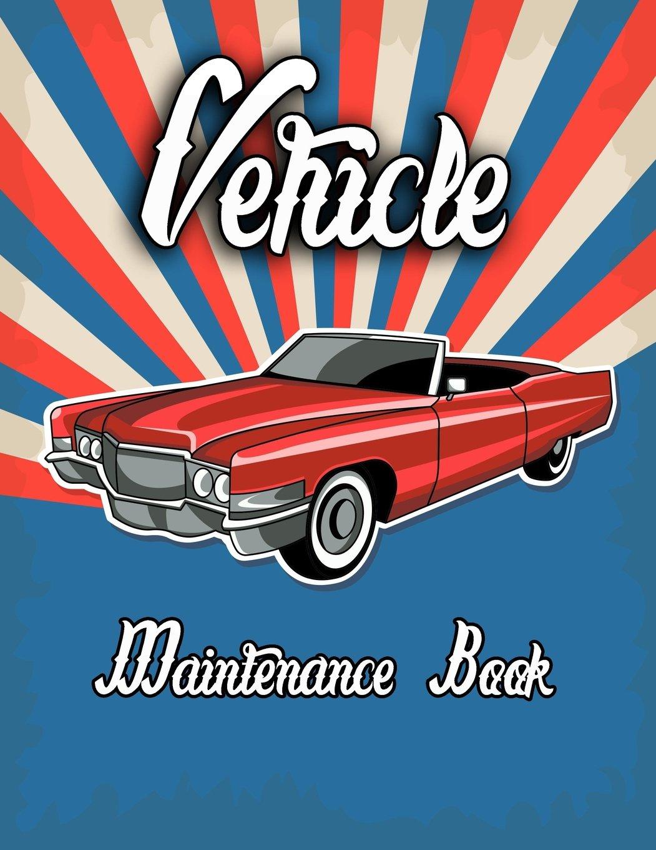 Vehicle Maintenance Book: Vehicle Repair Log Book Journal (Date, Type of Repairs, Maintenance & Mileage)(8.5 x 11) V1