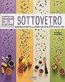 Sottovetro. Ingredienti e ricette illustrate con oltre 500 steb by step. Ediz. illustrata