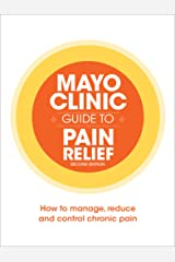 Mayo Clinic Guide to Pain Relief: How to Manage, Reduce and Control Chronic Pain Kindle Edition