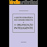 GESTÃO ESTRATÉGICA DO CONHECIMENTO E A ORGANIZAÇÃO INTELIGENTE: Como pensam as empresas e como adquirem capacitação.