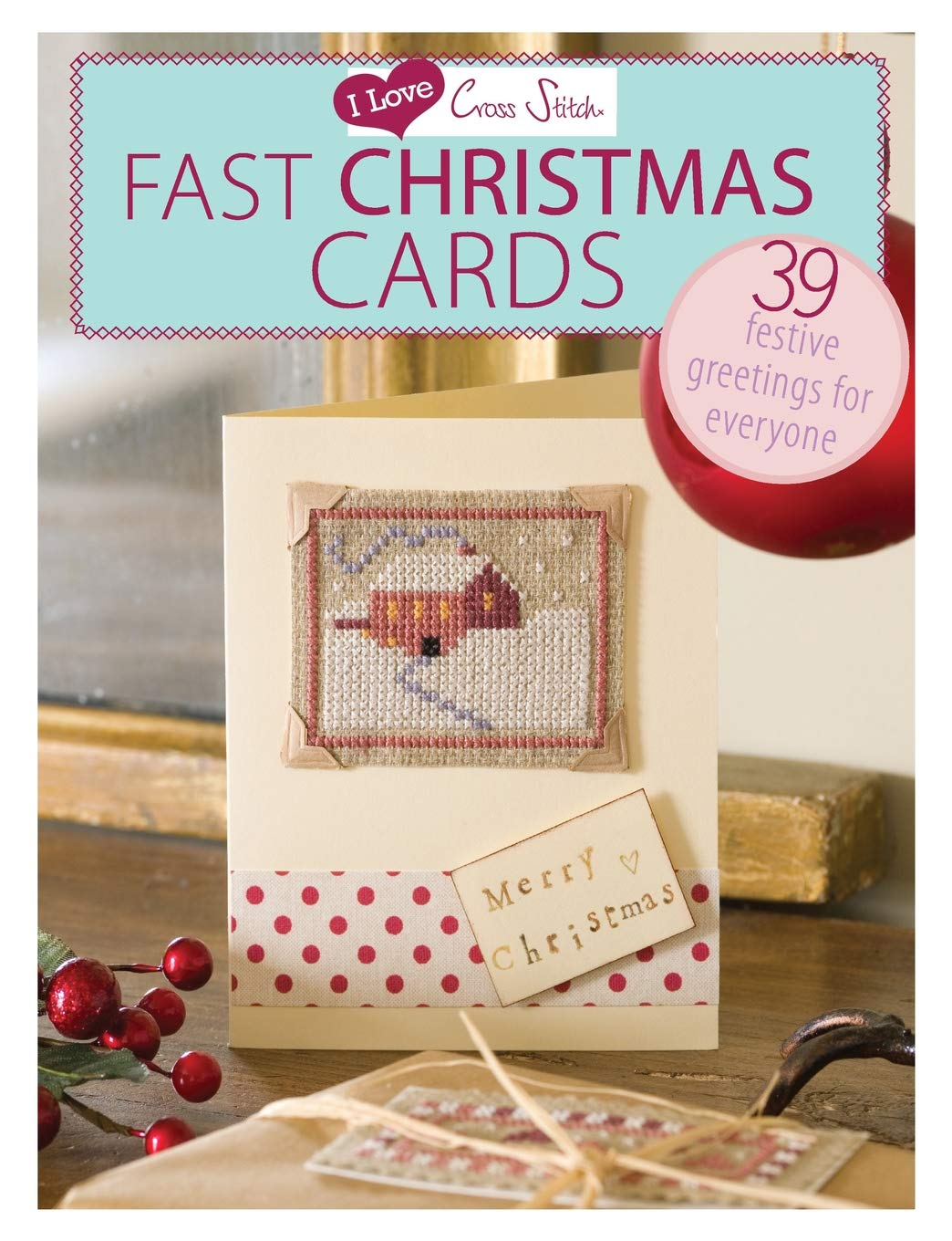 I Love Cross Stitch Fast Christmas Cards: 39 Festive Greetings for ...