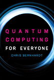 Quantum Computing for Everyone (The MIT Press)