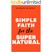 SIMPLE FAITH FOR THE SUPERNATURAL (English Edition)