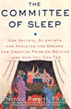 The Committee of Sleep: How Artists, Scientists, and Athletes Use Their Dreams for Creative Problem Solving-And How You Can Too