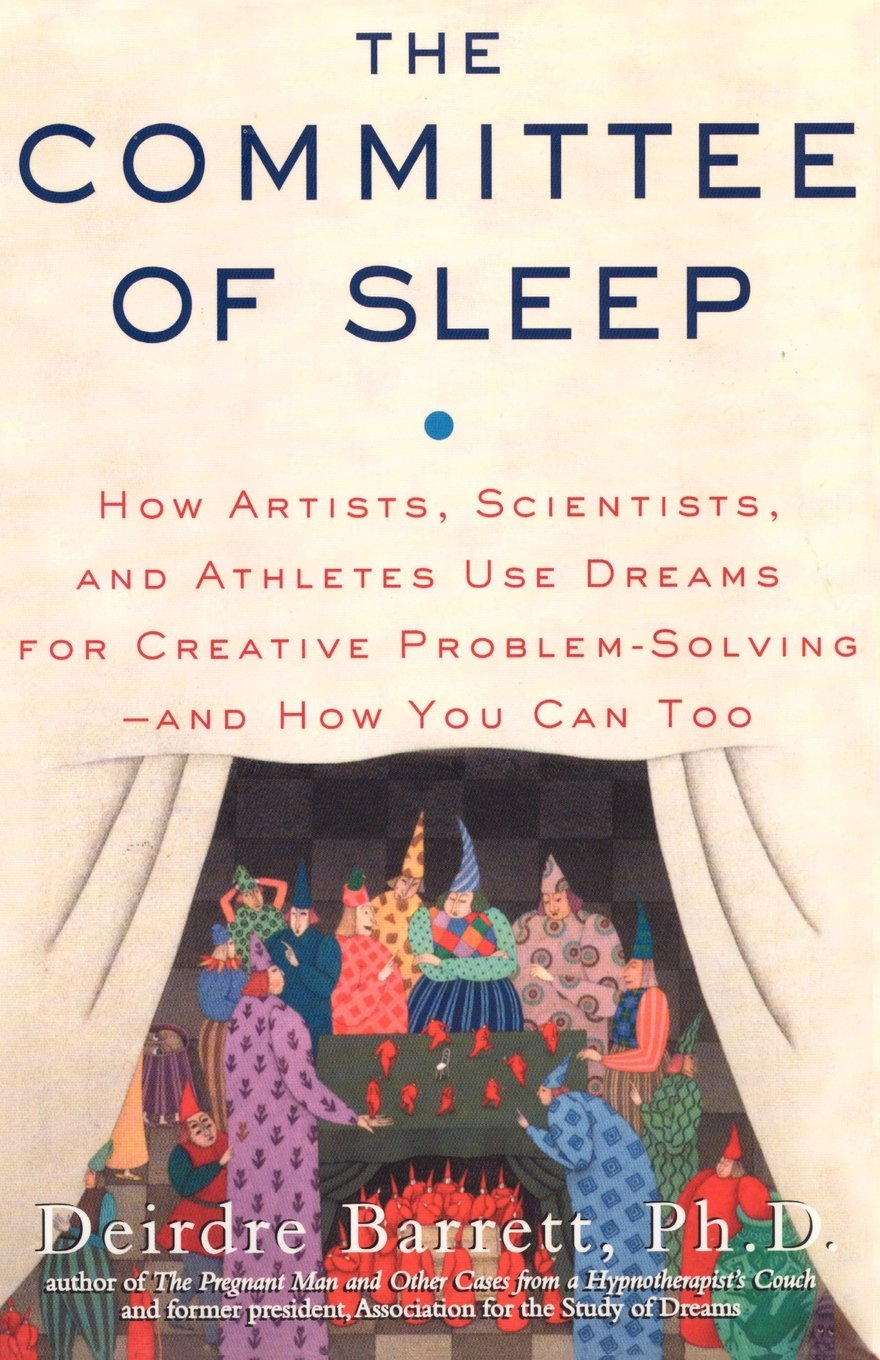 The Committee of Sleep: How Artists, Scientists, and Athletes Use ...