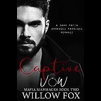 Captive Vow: A Dark Mafia Arranged Marriage Romance (Mafia Marriages Book 2)
