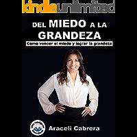 Del Miedo a la Grandeza: Como Vencer el Miedo y Lograr la Grandeza (Spanish Edition)