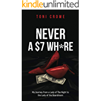 NEVER A $7 WH*RE: My Journey from a Lady of The Night to the Lady of the Boardroom (The $7 Series Book 1)