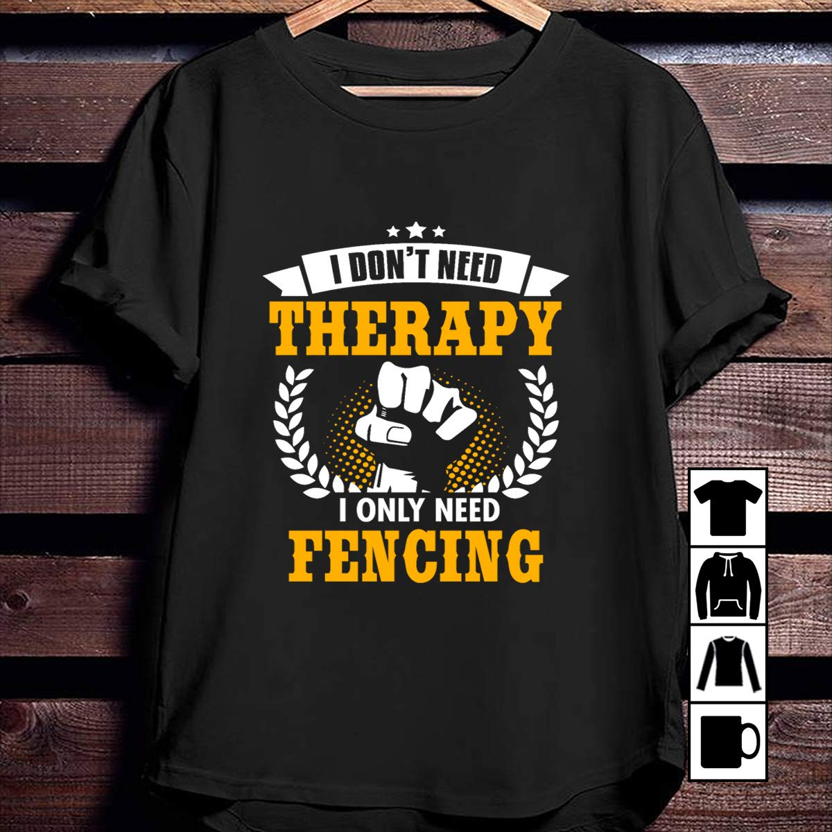 Fencing Therapy I Only Need Fencing T Shirt