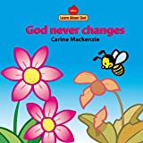 God Never Changes Board Book (Board Books Learn About God)